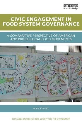 Civic Engagement in Food System Governance: A comparative perspective of American and British local food movements book cover