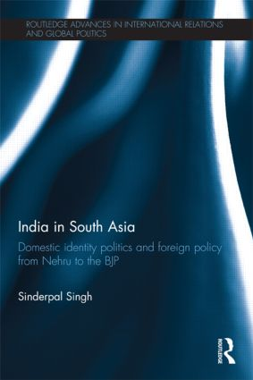 India in South Asia: Domestic Identity Politics and Foreign Policy from Nehru to the BJP book cover