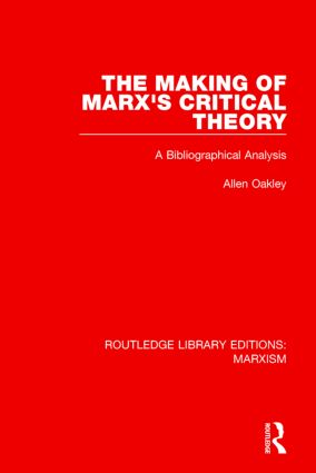 The Making of Marx's Critical Theory (RLE Marxism): A Bibliographical Analysis, 1st Edition (Hardback) book cover