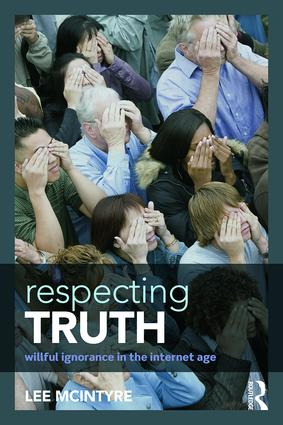 Respecting Truth: Willful Ignorance in the Internet Age, 1st Edition (Paperback) book cover