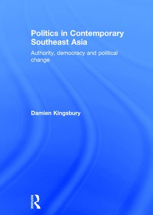 Politics in Contemporary Southeast Asia: Authority, Democracy and Political Change, 1st Edition (Hardback) book cover