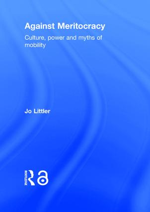 Against Meritocracy (Open Access): Culture, power and myths of mobility, 1st Edition (Hardback) book cover