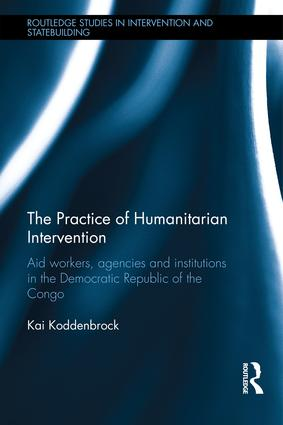 The Practice of Humanitarian Intervention: Aid workers, Agencies and Institutions in the Democratic Republic of the Congo (Hardback) book cover