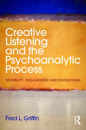 Creative Listening and the Psychoanalytic Process: Sensibility, Engagement and Envisioning (Paperback) book cover