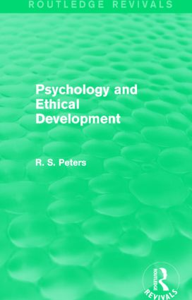 Psychology and Ethical Development (Routledge Revivals): A Collection of Articles on Psychological Theories, Ethical Development and Human Understanding book cover