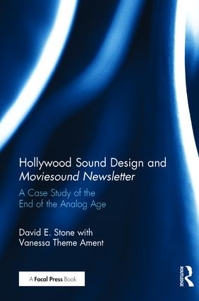 Hollywood Sound Design and Moviesound Newsletter: A Case Study of the End of the Analog Age book cover