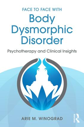 Face to Face with Body Dysmorphic Disorder: Psychotherapy and Clinical Insights (Paperback) book cover