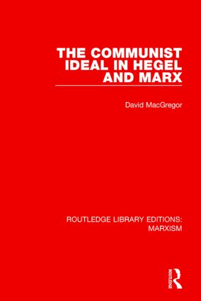 The Communist Ideal in Hegel and Marx (RLE Marxism): 1st Edition (Hardback) book cover