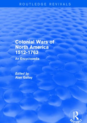 Colonial Wars of North America, 1512-1763 (Routledge Revivals): An Encyclopedia, 1st Edition (Hardback) book cover