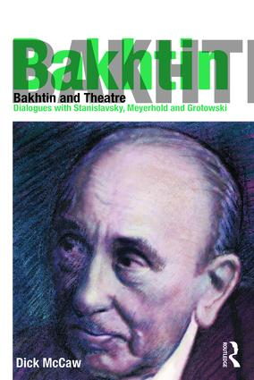 Bakhtin and Theatre: Dialogues with Stanislavski, Meyerhold and Grotowski book cover