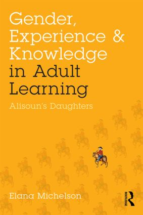 Gender, Experience, and Knowledge in Adult Learning: Alisoun's Daughters, 1st Edition (Paperback) book cover