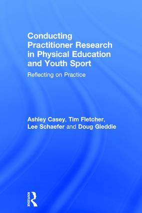 Conducting Practitioner Research in Physical Education and Youth Sport: Reflecting on Practice book cover
