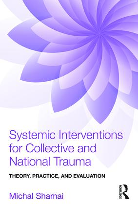 Systemic Interventions for Collective and National Trauma: Theory, Practice, and Evaluation book cover