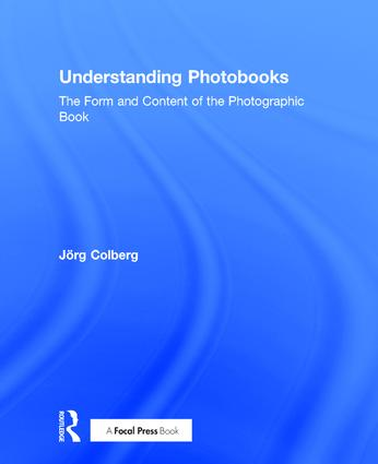 Understanding Photobooks: The Form and Content of the Photographic Book, 1st Edition (Hardback) book cover