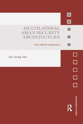 Multilateral Asian Security Architecture: Non-ASEAN Stakeholders, 1st Edition (Paperback) book cover