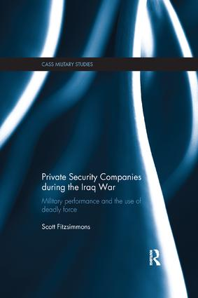 Private Security Companies during the Iraq War: Military Performance and the Use of Deadly Force book cover
