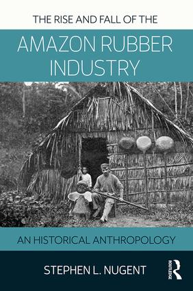 The Rise and Fall of the Amazon Rubber Industry: An Historical Anthropology book cover