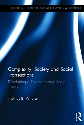 Complexity, Society and Social Transactions: Developing a Comprehensive Social Theory, 1st Edition (Hardback) book cover