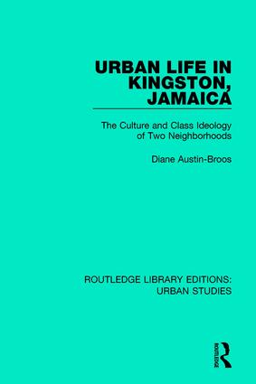Urban Life in Kingston Jamaica: The Culture and Class Ideology of Two Neighborhoods book cover