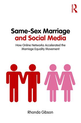 Same-Sex Marriage and Social Media: How Online Networks Accelerated the Marriage Equality Movement, 1st Edition (e-Book) book cover