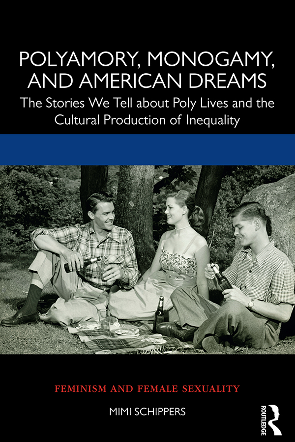 Polyamory, Monogamy, and American Dreams: The Stories We Tell about Poly Lives and the Cultural Production of Inequality book cover