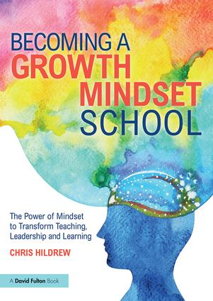 Becoming a Growth Mindset School: The Power of Mindset to Transform Teaching, Leadership and Learning, 1st Edition (Paperback) book cover