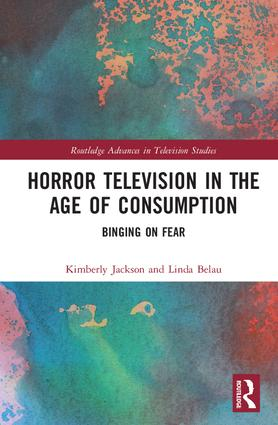 Horror Television in the Age of Consumption: Binging on Fear, 1st Edition (Hardback) book cover