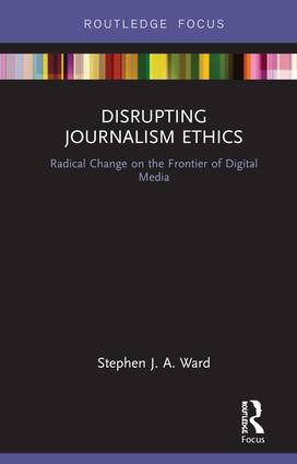 Disrupting Journalism Ethics: Radical Change on the Frontier of Digital Media, 1st Edition (Hardback) book cover