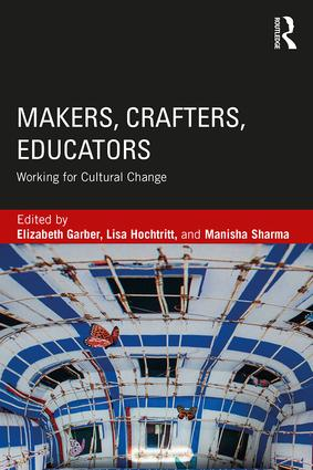 Makers, Crafters, Educators: Working for Cultural Change (Paperback) book cover