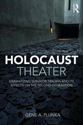 Holocaust Theater: Dramatizing Survivor Trauma and its Effects on the Second Generation book cover