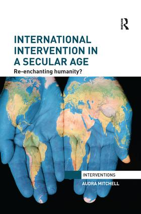 International Intervention in a Secular Age: Re-Enchanting Humanity? book cover