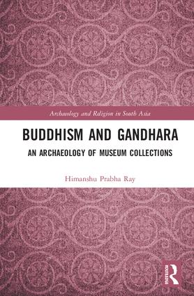 Buddhism and Gandhara: An Archaeology of Museum Collections book cover