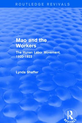 Mao Zedong and Workers: The Labour Movement in Hunan Province, 1920-23: The Labour Movement in Hunan Province, 1920-23, 1st Edition (Paperback) book cover