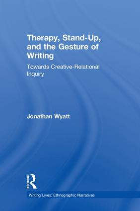 Therapy, Stand-Up, and the Gesture of Writing: Towards Creative-Relational Inquiry, 1st Edition (Hardback) book cover