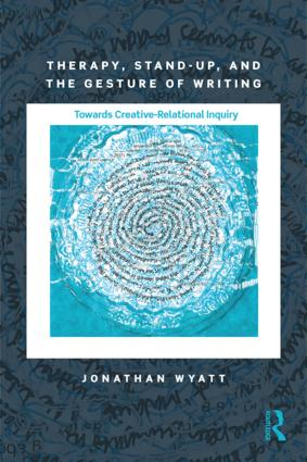 Therapy, Stand-Up, and the Gesture of Writing: Towards Creative-Relational Inquiry, 1st Edition (Paperback) book cover
