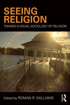 Seeing Religion: Toward a Visual Sociology of Religion, 1st Edition (Paperback) book cover