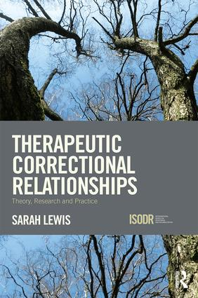 Therapeutic Correctional Relationships: Theory, research and practice book cover
