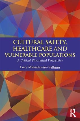 Cultural Safety,Healthcare and Vulnerable Populations: A Critical Theoretical Perspective book cover
