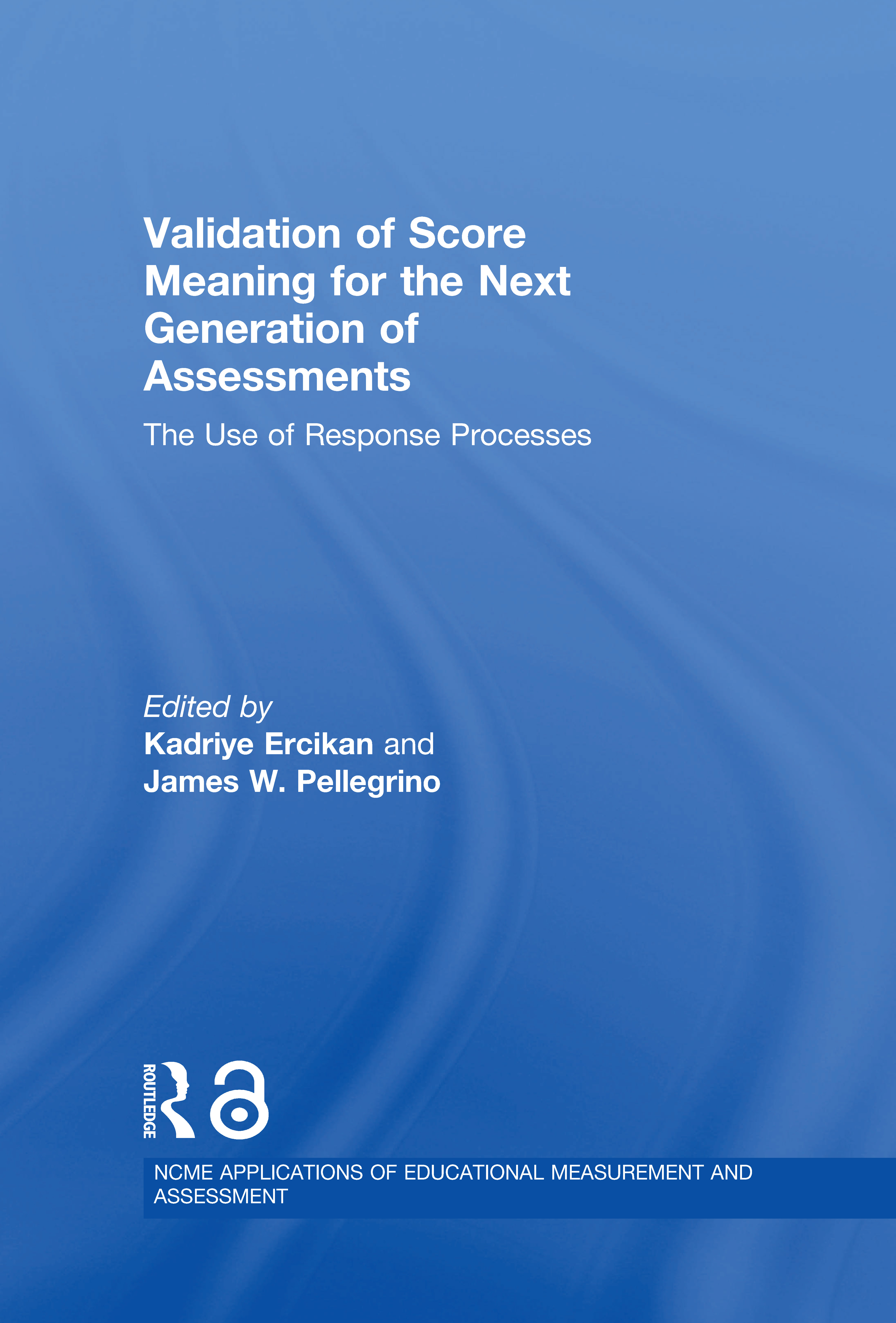 Validation of Score Meaning for the Next Generation of Assessments: The Use of Response Processes, 1st Edition (Hardback) book cover