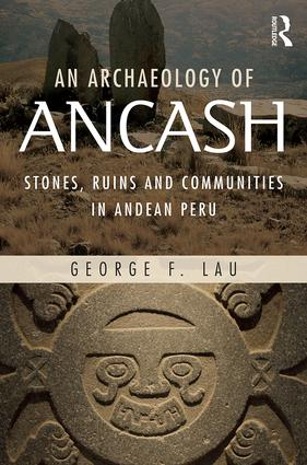 An Archaeology of Ancash: Stones, Ruins and Communities in Andean Peru book cover