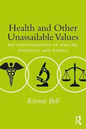 Health and Other Unassailable Values: Reconfigurations of Health, Evidence and Ethics (Paperback) book cover