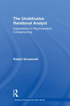 The Unobtrusive Relational Analyst: Explorations in Psychoanalytic Companioning, 1st Edition (Hardback) book cover