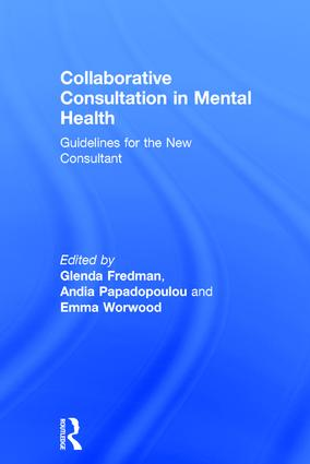 Collaborative Consultation in Mental Health: Guidelines for the New Consultant, 1st Edition (Hardback) book cover