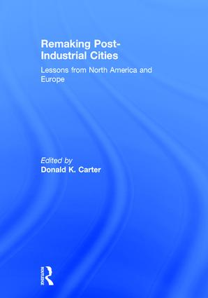 Remaking Post-Industrial Cities: Lessons from North America and Europe, 1st Edition (Hardback) book cover