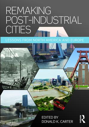 Remaking Post-Industrial Cities: Lessons from North America and Europe, 1st Edition (Paperback) book cover