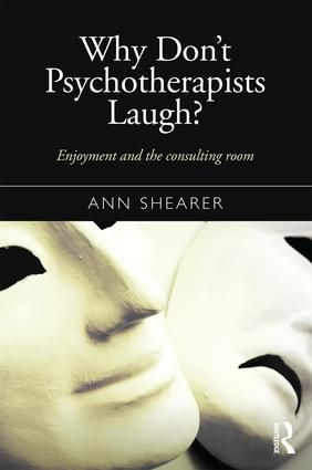 Why Don't Psychotherapists Laugh?: Enjoyment and the Consulting Room, 1st Edition (Paperback) book cover