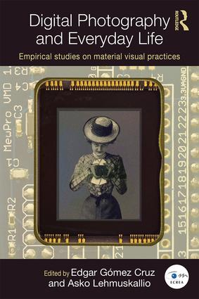 Digital Photography and Everyday Life: Empirical Studies on Material Visual Practices book cover
