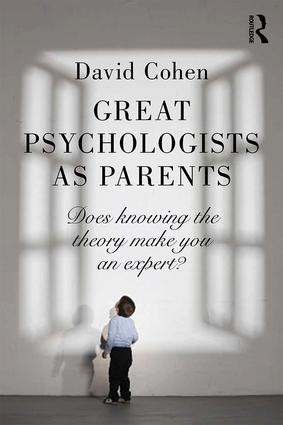 Great Psychologists as Parents: Does knowing the theory make you an expert?, 1st Edition (Paperback) book cover