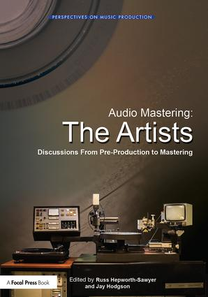 Audio Mastering: The Artists: Discussions from Pre-Production to Mastering book cover