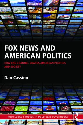 Fox News and American Politics: How One Channel Shapes American Politics and Society, 1st Edition (Paperback) book cover